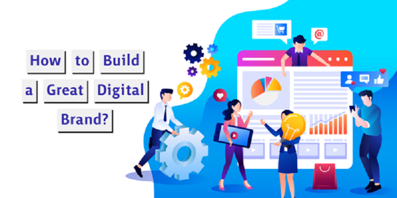 How to Build a Great Digital Brand